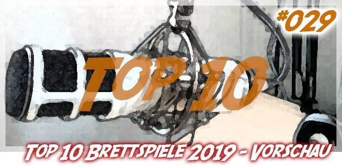 Meine Vorschau auf die Top 10 Brettspiele 2019 + Rückblick auf meine letztjährige Top 10 Vorschau