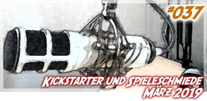 #037 – Kickstarter und Spieleschmiede Überblick im März 2019 – Podcast