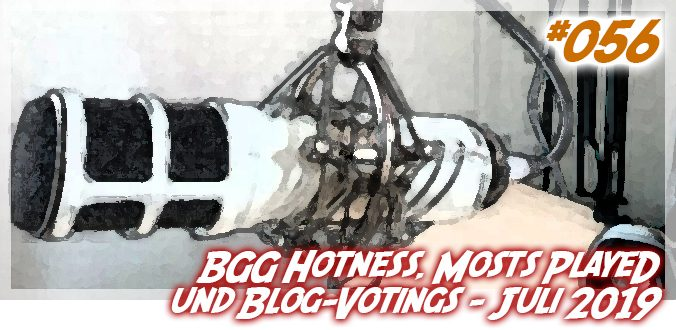 BGG Hotness List, Most Played List und Votings in meinem Blog - Juli 2019