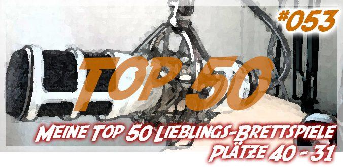 Meine Top 50 Lieblings-Brettspiele Plätze 40-31