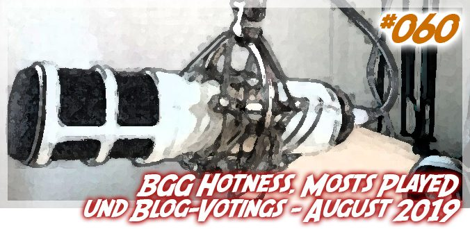 #060 - Top 10 BGG Hotness List, Most Played und Votings im Blog - August 2019