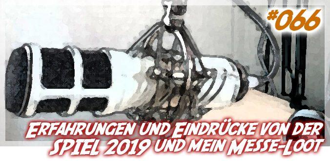 Erfahrungen und Eindrücke von der SPIEL 2019 und mein Messe-Loot - Podcast 66