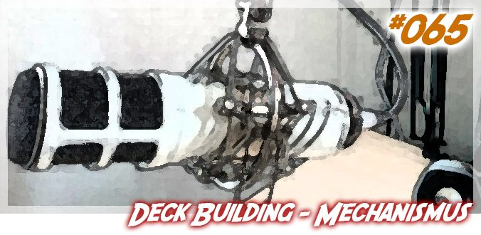 Deck Building – Meine Lieblings-Mechaniken in Brettspielen Teil 3 - Podcast 65