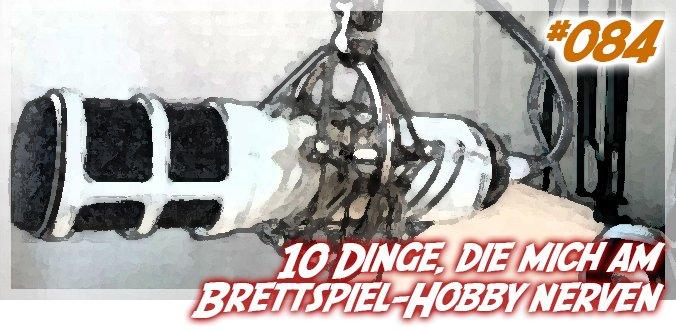 #084 - 10 Dinge, die mich am Brettspiel-Hobby nerven - Abenteuer Brettspiele Podcast