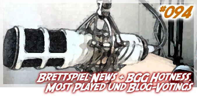 Brettspiel News + BGG Hotness, Most Played und Blog-Votings – Podcast 94