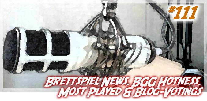 News, BGG Hotness, Most Played & Blog-Votings – Abenteuer Brettspiele Podcast 111