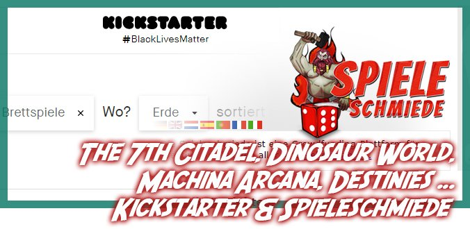 The 7th Citadel, Dinosaur World, Machina Arcana … Kickstarter & Spieleschmiede News