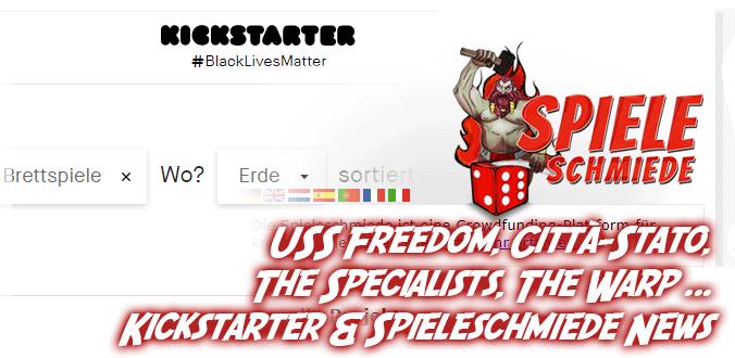 USS Freedom, Città-Stato, The Specialists, The Warp ... Kickstarter & Spieleschmiede News