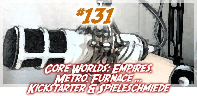 Core Worlds: Empires, Metro, Furnace … Kickstarter & Spieleschmiede Podcast 131