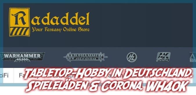 Tabletop-Hobby in Deutschland, Spieleläden & Corona, WH40K ... Radaddel im Interview