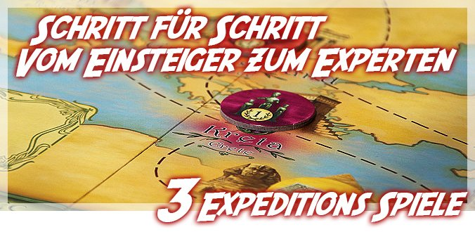 Expeditionen in Brettspielen – 3 Schritte vom Einsteiger zum Experten