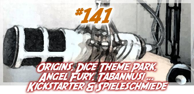 Origins, Dice Theme Park, Tabannusi … Kickstarter & Spieleschmiede Podcast 141