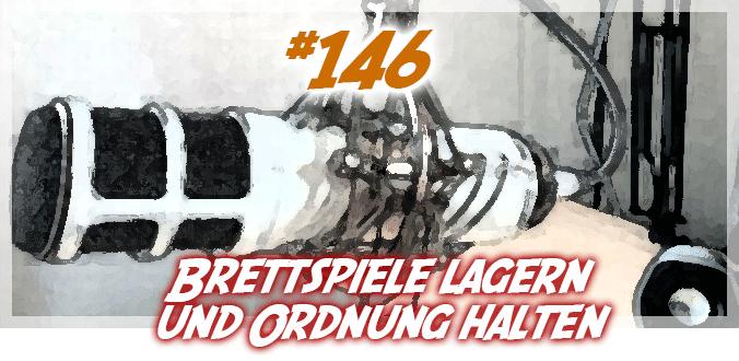 Brettspiele lagern und Ordnung halten - Abenteuer Brettspiele Podcast 146