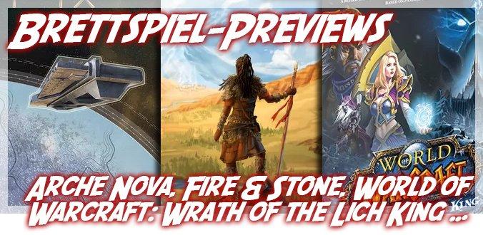 Arche Nova, Fire & Stone, World of Warcraft: Wrath of the Lich King ... Brettspiele-Previews